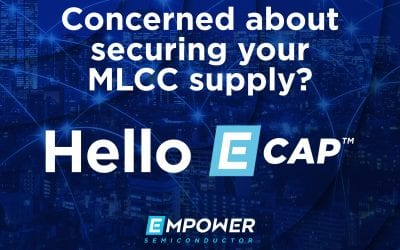 MLCC World-Wide Shortages drive increased demand for Empower Semiconductor E-CAP™ Capacitor Technology: The Highest Performance, Smallest Size, and Most Configurable Capacitor Technology Platform Ever!